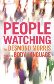 Peoplewatching : The Desmond Morris Guide to Body Language, Paperback Book