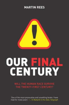 Our Final Century : The 50/50 Threat to Humanity's Survival, Paperback Book