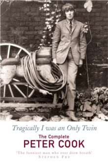 Tragically I Was an Only Twin : The Comedy of Peter Cook, Paperback / softback Book
