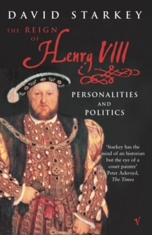 Reign Of Henry VIII : The Personalities and Politics, Paperback Book