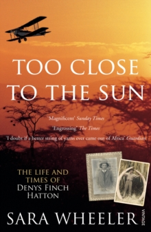 Too Close to the Sun : The Life and Times of Denys Finch Hatton, Paperback Book
