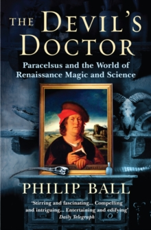 The Devil's Doctor : Paracelsus and the World of Renaissance Magic and Science, Paperback / softback Book
