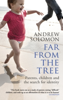 Far From The Tree : Parents, Children and the Search for Identity, Paperback / softback Book