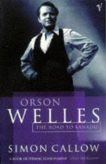 Orson Welles, Volume 1 : The Road to Xanadu, Paperback Book