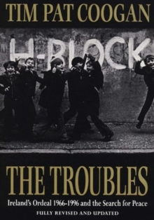 The Troubles : Ireland's Ordeal 1966-1995 and the Search for Peace, Paperback Book