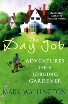The Day Job : Adventures of a Jobbing Gardener, Paperback / softback Book