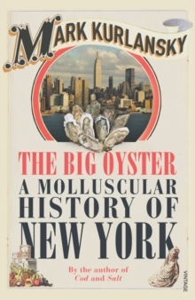 The Big Oyster : A Molluscular History of New York, Paperback Book