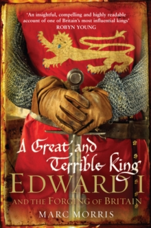 A Great and Terrible King : Edward I and the Forging of Britain, Paperback / softback Book