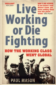 Live Working or Die Fighting : How the Working Class Went Global, Paperback Book