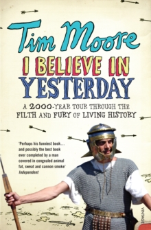 I Believe In Yesterday : A 2000 year Tour through the Filth and Fury of Living History, Paperback / softback Book