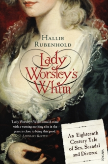 Lady Worsley's Whim : An Eighteenth-Century Tale of Sex, Scandal and Divorce, Paperback Book