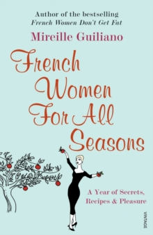 French Women For All Seasons : A Year of Secrets, Recipes & Pleasure, Paperback / softback Book