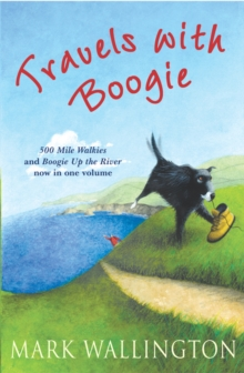 Travels With Boogie : 500 Mile Walkies and Boogie Up the River in One Volume, Paperback / softback Book