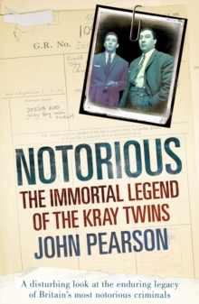 Notorious : The Immortal Legend of the Kray Twins, Paperback / softback Book