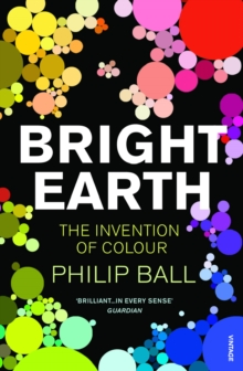 Bright Earth : The Invention of Colour, Paperback / softback Book