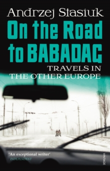 On the Road to Babadag : Travels in the Other Europe, Paperback Book