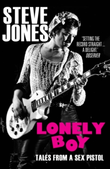 Lonely Boy : Tales from a Sex Pistol, Paperback Book