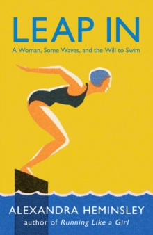 Leap In : A Woman, Some Waves, and the Will to Swim, Paperback Book
