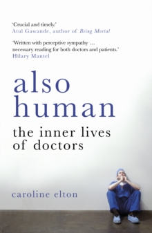 Also Human : The Inner Lives of Doctors, Paperback / softback Book