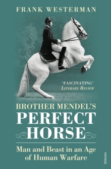 Brother Mendel's Perfect Horse : Man and beast in an age of human warfare, Paperback Book