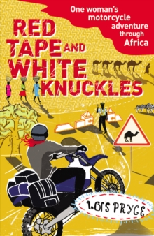 Red Tape and White Knuckles : One Woman's Motorcycle Adventure through Africa, Paperback Book