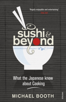 Sushi and Beyond : What the Japanese Know About Cooking, Paperback / softback Book
