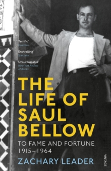 The Life of Saul Bellow : To Fame and Fortune, 1915-1964, Paperback / softback Book