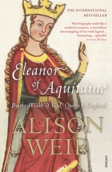 Eleanor Of Aquitaine : By the Wrath of God, Queen of England, Paperback / softback Book