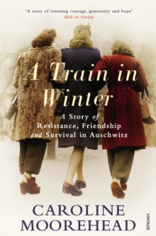 A Train in Winter : A Story of Resistance, Friendship and Survival in Auschwitz, Paperback / softback Book