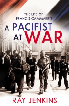 A Pacifist At War : The Silence of Francis Cammaerts, Paperback Book