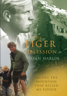 The Eiger Obsession : Facing the Mountain That Killed My Father, Paperback / softback Book