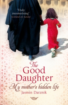 The Good Daughter : My Mother's Hidden Life, Paperback / softback Book
