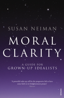 Moral Clarity : A Guide for Grown-up Idealists, Paperback / softback Book