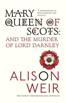 Mary Queen of Scots : And the Murder of Lord Darnley, Paperback / softback Book