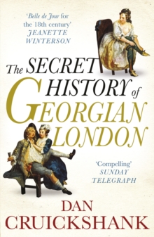 The Secret History of Georgian London : How the Wages of Sin Shaped the Capital, Paperback Book
