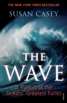 The Wave : In Pursuit of the Oceans' Greatest Furies, Paperback / softback Book