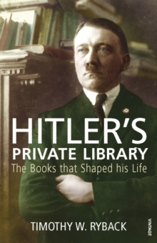 Hitler's Private Library : The Books that Shaped his Life, Paperback Book
