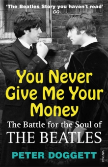 You Never Give Me Your Money : The Battle For The Soul Of The Beatles, Paperback / softback Book