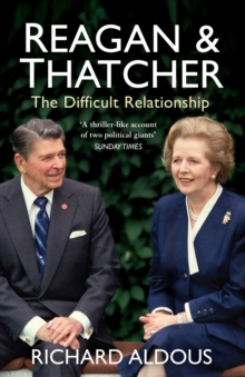 Reagan and Thatcher : The Difficult Relationship, Paperback Book