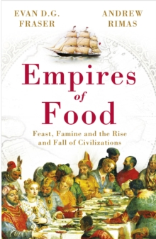 Empires of Food : Feast, Famine and the Rise and Fall of Civilizations, Paperback / softback Book