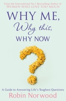 Why Me, Why This, Why Now? : A Guide to Answering Life's Toughest Questions, Paperback / softback Book