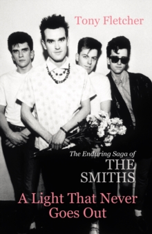 A Light That Never Goes Out : The Enduring Saga of the Smiths, Paperback / softback Book
