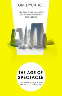 The Age of Spectacle : Adventures in Architecture and the 21st-Century City, Paperback Book