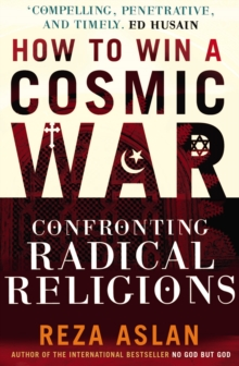 How to Win a Cosmic War : Confronting Radical Religion, Paperback / softback Book