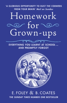 Homework for Grown-ups : Everything You Learnt at School... and Promptly Forgot, Paperback Book