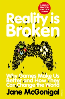 Reality is Broken : Why Games Make Us Better and How They Can Change the World, Paperback Book