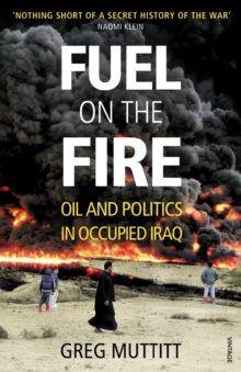 Fuel on the Fire : Oil and Politics in Occupied Iraq, Paperback Book