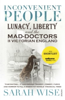Inconvenient People : Lunacy, Liberty and the Mad-Doctors in Victorian England, Paperback Book