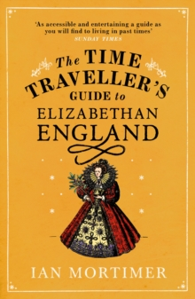 The Time Traveller's Guide to Elizabethan England, Paperback / softback Book