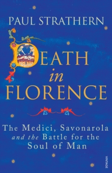 Death in Florence : The Medici, Savonarola and the Battle for the Soul of Man, Paperback / softback Book